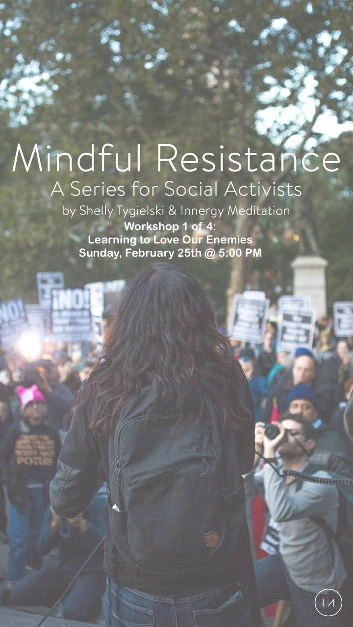 Mindful Resistance: A Series for Social Activists, Part 1: Learning to Love Our Enemies