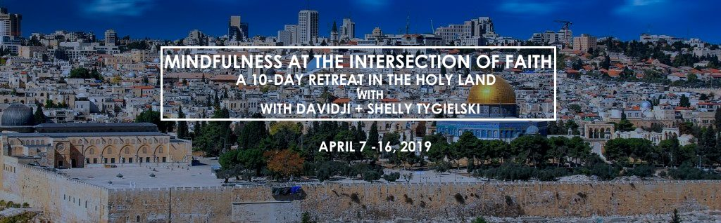 Mindfulness at the Intersection of Faith: A 10-Day Retreat in Israel with Davidji and Shelly Tygielski