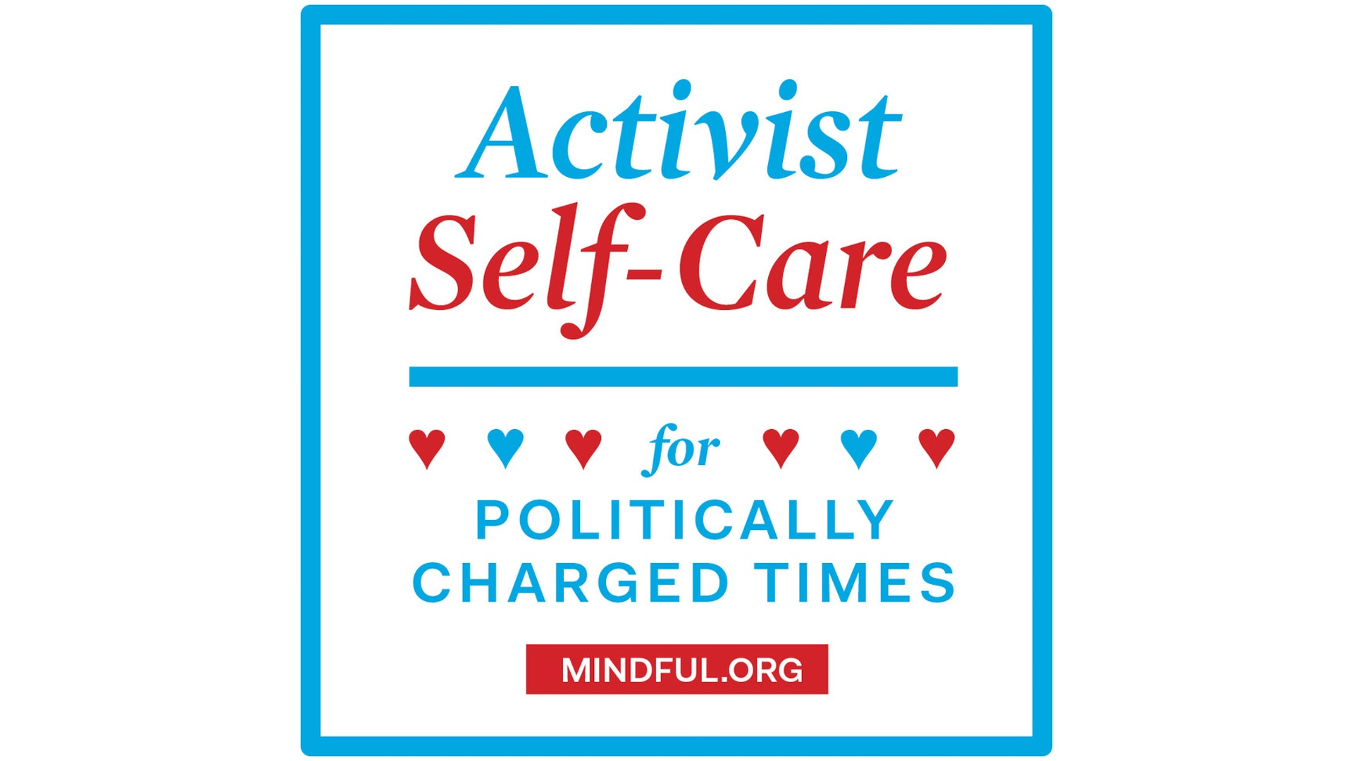Mindful.org presents: Self-Care for Activists in Politically Charged Times